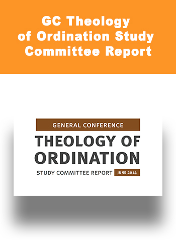 GC Theology of Ordination Study Committee Report